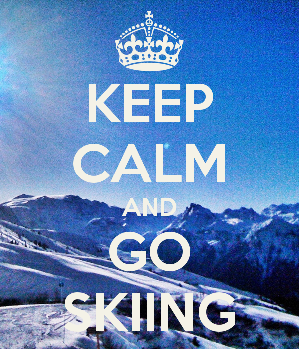 Pic source: http://www.keepcalm-o-matic.co.uk/p/keep-calm-and-go-skiing-34/